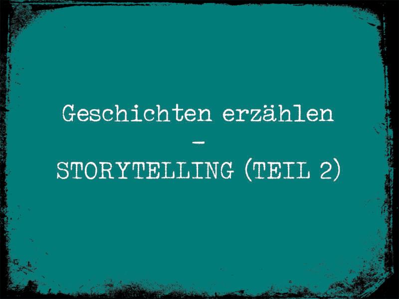 Storytelling ist das Erzählen einer Geschichte, Deiner Geschichte