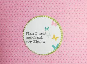 Hast Du einen Plan B?