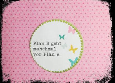 Plan B ist oft besser als Plan A